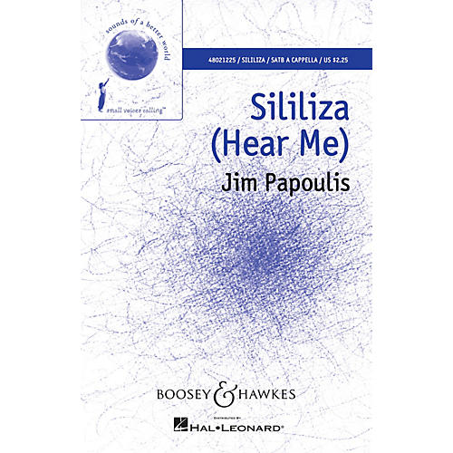 Boosey and Hawkes Sililiza (Hear Me) (Sounds of a Better World) SATB a cappella composed by Jim Papoulis