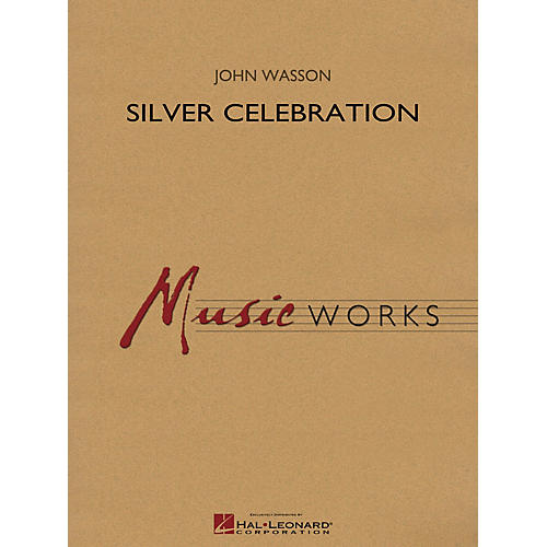 Hal Leonard Silver Celebration Concert Band Level 4 Composed by John Wasson
