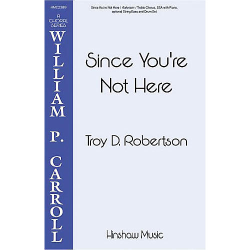 Hinshaw Music Since You're Not Here SSA composed by Troy Robertson