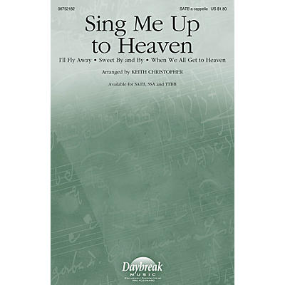 Daybreak Music Sing Me Up to Heaven SSA A Cappella Arranged by Keith Christopher