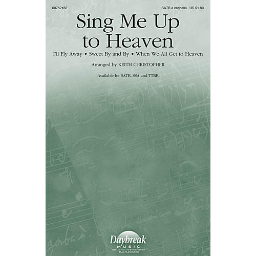 Daybreak Music Sing Me Up to Heaven TTBB A Cappella Arranged by Keith Christopher