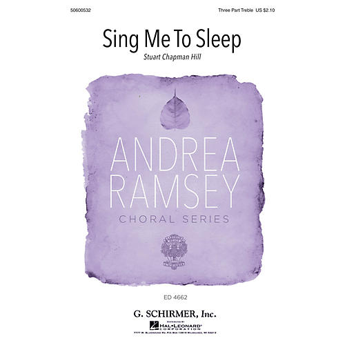 G. Schirmer Sing Me to Sleep (Andrea Ramsey Choral Series) SSA composed by Stuart Chapman Hill