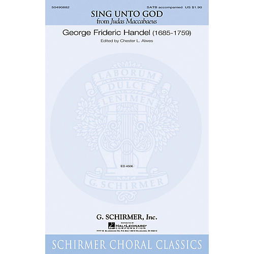 G. Schirmer Sing Unto God (from Judas Maccabaeus) SATB composed by George Frideric Handel