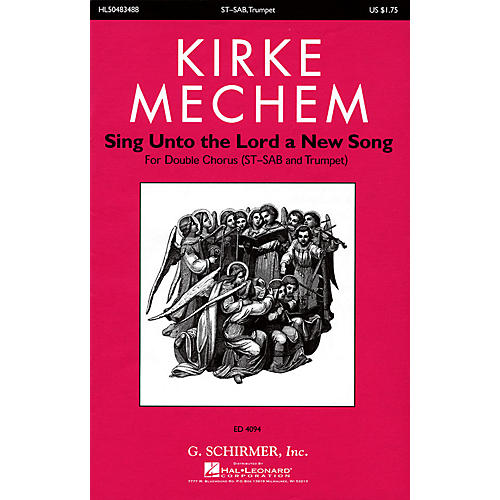 G. Schirmer Sing Unto the Lord a New Song SATB Double Choir composed by Kirke Mechem