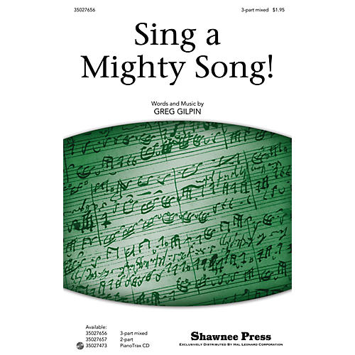 Shawnee Press Sing a Mighty Song! (Together We Sing Series) 3-Part Mixed composed by Greg Gilpin