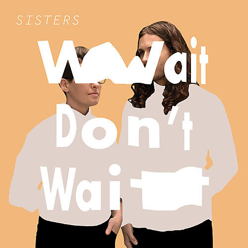 Alliance Sisters - Wait Don't Wait