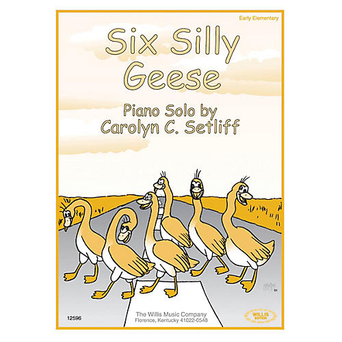 Willis Music Six Silly Geese (Early Elem Level) Willis Series by Carolyn C. Setliff