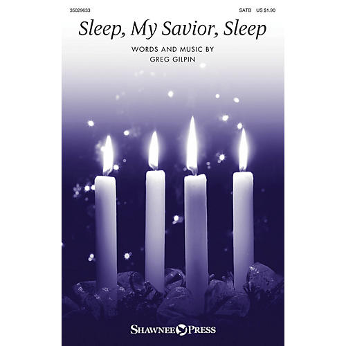 Shawnee Press Sleep, My Savior, Sleep SATB composed by Greg Gilpin