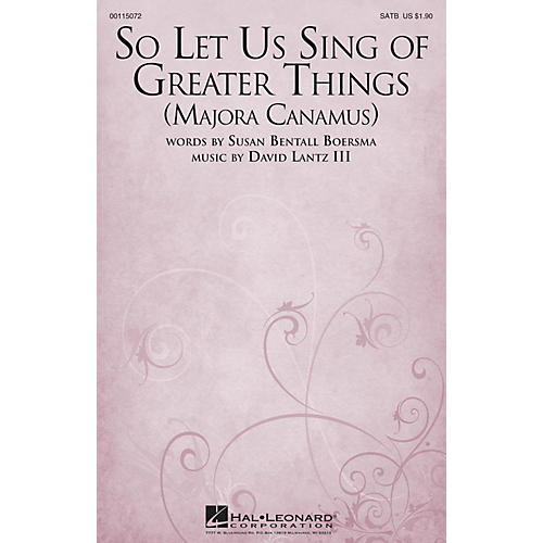 Hal Leonard So Let Us Sing of Greater Things (Majora Canamus) SATB composed by David Lantz III