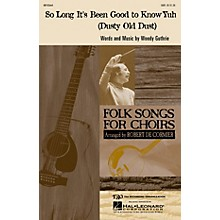 Hal Leonard So Long It's Been Good to Know Yuh (Dusty Old Dust) SATB by The Weavers arranged by Robert De Cormier