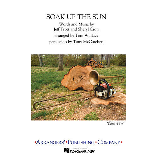 Arrangers Soak Up the Sun Marching Band Level 3 by Sheryl Crow Arranged by Tom Wallace