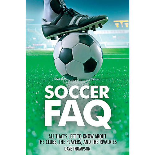 Backbeat Books Soccer FAQ FAQ Series Softcover Written by Dave Thompson
