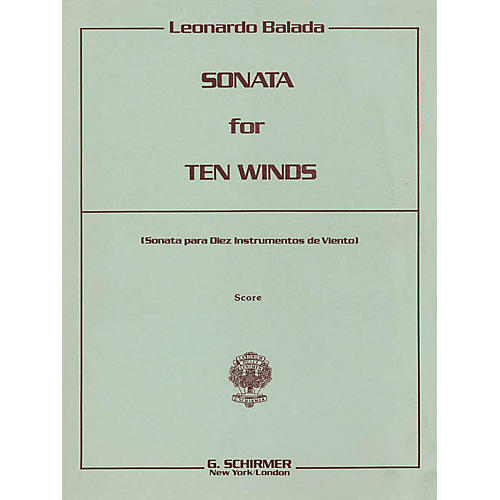 G. Schirmer Sonata for 10 Winds (Playing Score) Study Score Series Composed by Leonardo Balada