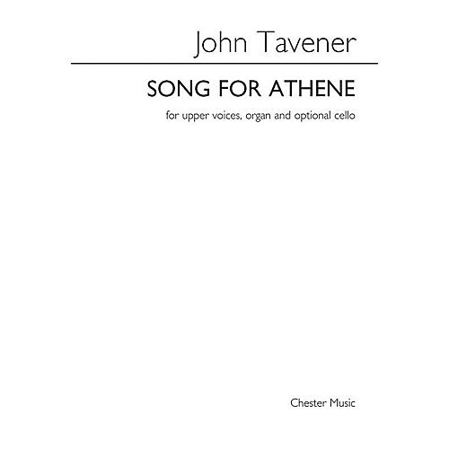 Chester Music Song for Athene (SSAA, Organ and Optional Cello) SSAA Composed by John Tavener Arranged by Barry Rose