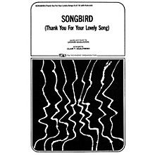 TRO ESSEX Music Group Songbird (Thank You for Your Lovely Song) SATB Arranged by Clair T. McElfresh