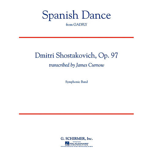 G. Schirmer Spanish Dance (from The Gadfly) Concert Band Level 5 Composed by Shostakovich Arranged by James Curnow