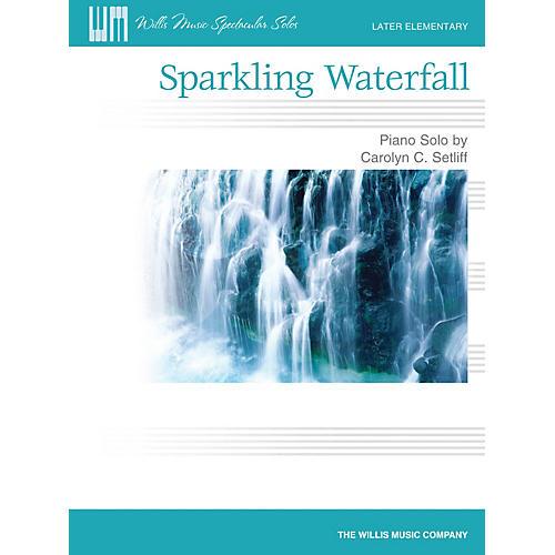 Willis Music Sparkling Waterfall (Later Elem Level) Willis Series by Carolyn C. Setliff