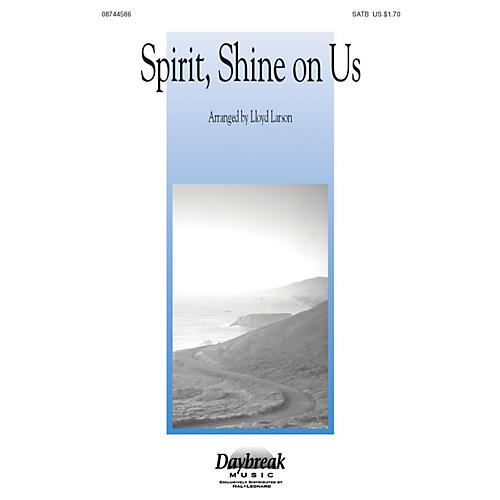 Daybreak Music Spirit, Shine on Us SATB arranged by Lloyd Larson