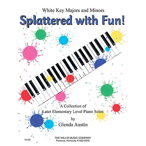 Willis Music Splattered with Fun! (A Collection of Later Elem Level Piano Solos) Willis Series by Glenda Austin