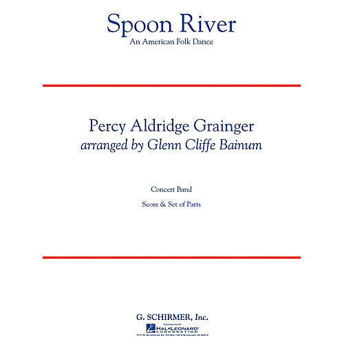 G. Schirmer Spoon River Concert Band Level 4 Composed by Percy Aldridge Grainger Arranged by Glenn Cliffe Bainum