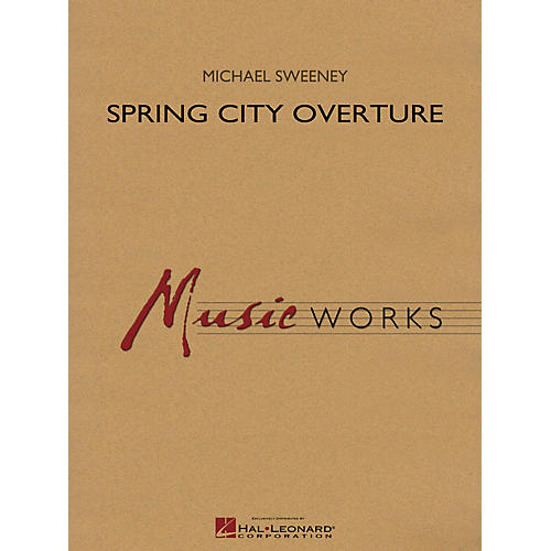 Hal Leonard Spring City Overture Concert Band Level 4 Composed by Michael Sweeney