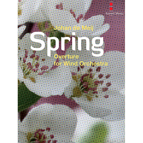 Amstel Music Spring (Overture for Wind Orchestra) Concert Band Level 4 Composed by Johan de Meij