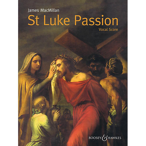 Boosey and Hawkes St Luke Passion (The Passion of Our Lord Jesus Christ According to Luke) SATB w/ Piano by James MacMillan