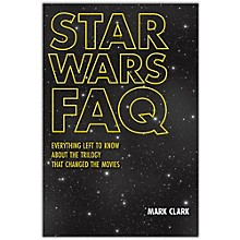 Hal Leonard Star Wars FAQ : Everything Left to Know About the Trilogy That Changed the Movies