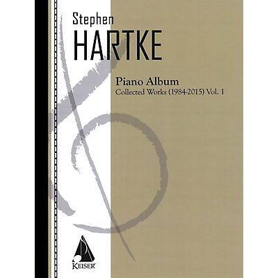 Lauren Keiser Music Publishing Stephen Hartke Piano Album, Volume 1: Collected Works 1984-2015 LKM Music Softcover by Stephen Hartke