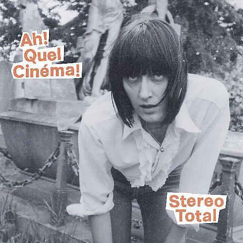 Alliance Stereo Total - Ah Quel Cinema