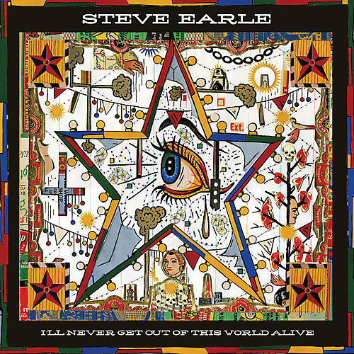 Alliance Steve Earle - I'll Never Get of This World Alive