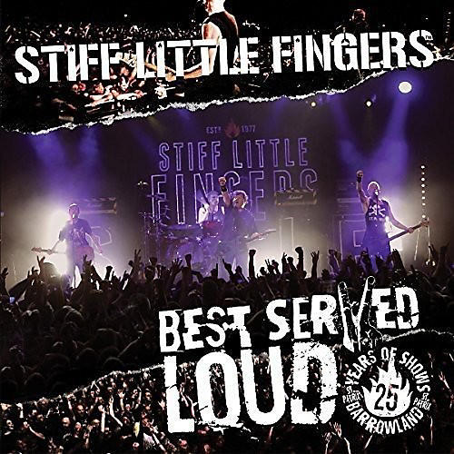 Alliance Stiff Little Fingers - Best Served Loud-Live At Barrowland