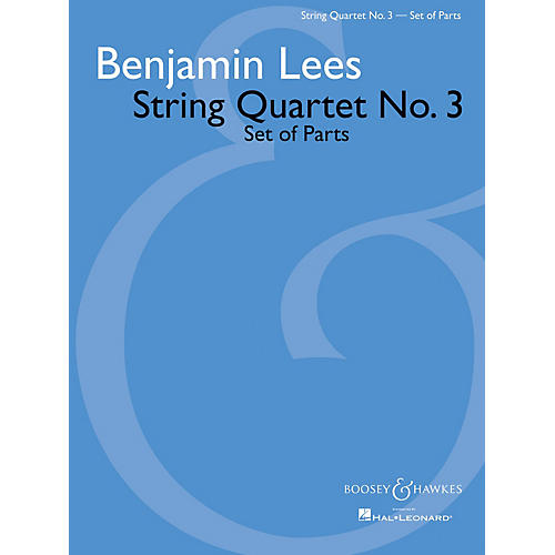 Boosey and Hawkes String Quartet No. 3 (Set of Parts) Boosey & Hawkes Chamber Music Series Composed by Benjamin Lees