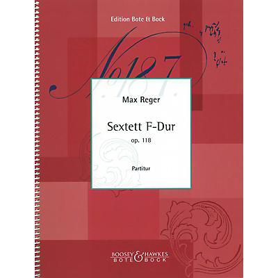 Bote & Bock String Sextet in F Major, Op. 118 (Score) Boosey & Hawkes Chamber Music Series Composed by Max Reger