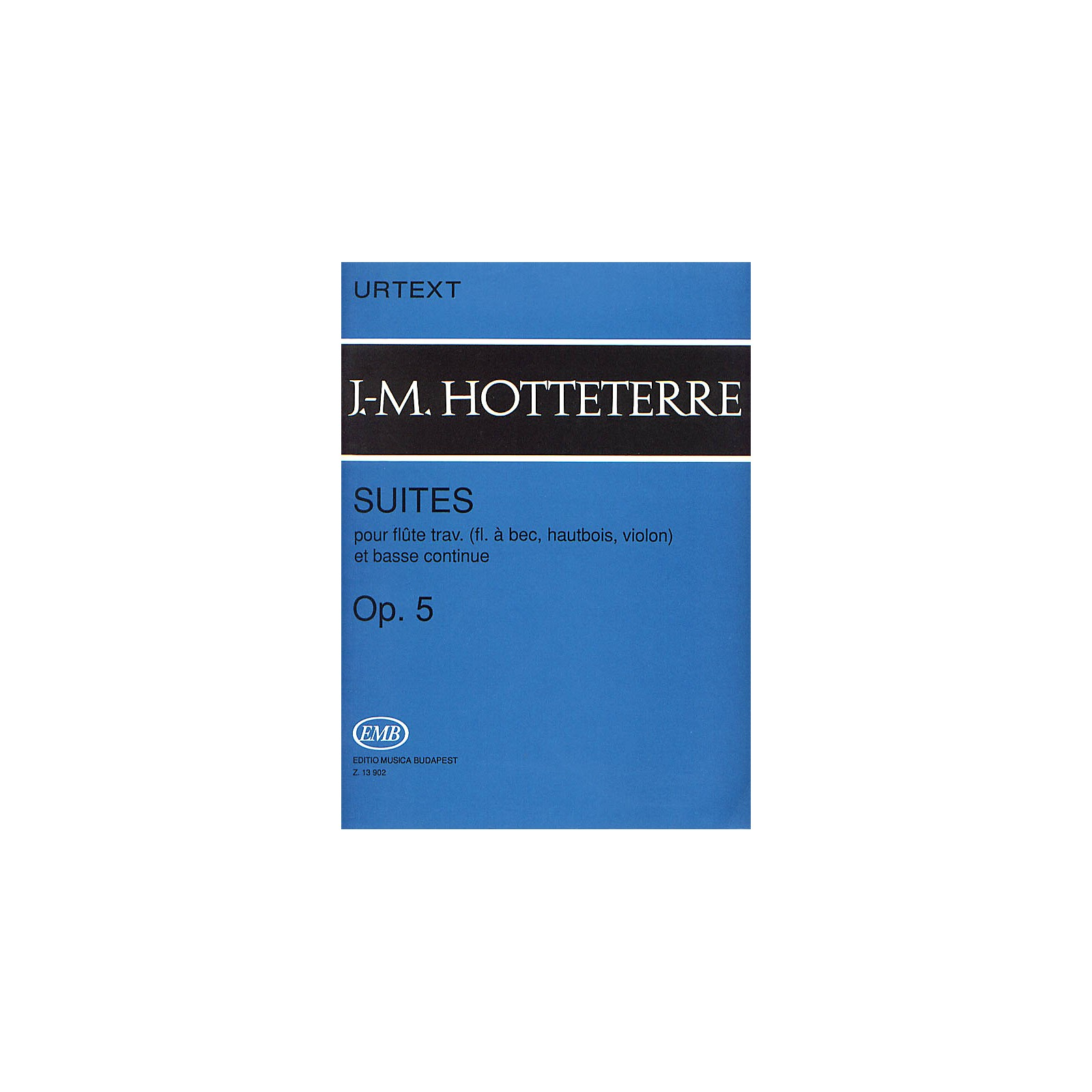Editio Musica Budapest Suites for Flute (Recorder, Oboe, Violin) and Basse Continue, Op. 5 EMB by Jacques-Martin Hotteterre