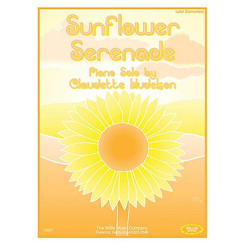 Willis Music Sunflower Serenade (Later Elem Level) Willis Series by Claudette Hudelson