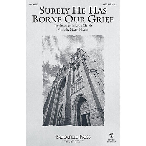 Brookfield Surely He Has Borne Our Grief SATB composed by Mark Hayes