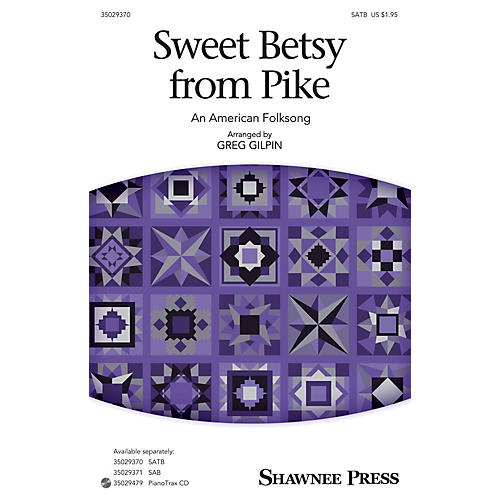Shawnee Press Sweet Betsy from Pike SATB arranged by Greg Gilpin
