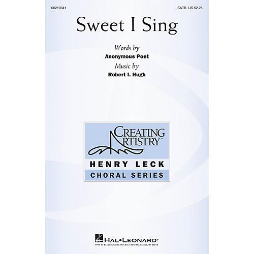 Hal Leonard Sweet I Sing SATB composed by Robert I. Hugh