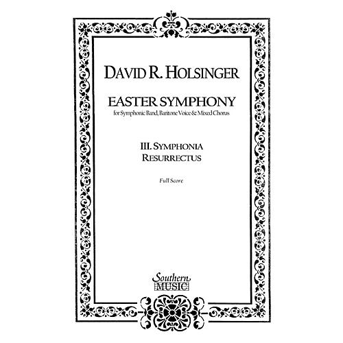 Southern Symphonia Resurrectus (Movement 3 from Easter Symphony) Concert Band Level 5 Composed by David Holsinger