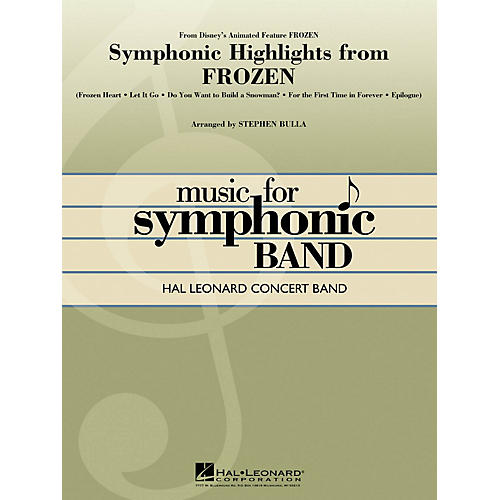 Hal Leonard Symphonic Highlights from Frozen Concert Band Level 4 Arranged by Stephen Bulla