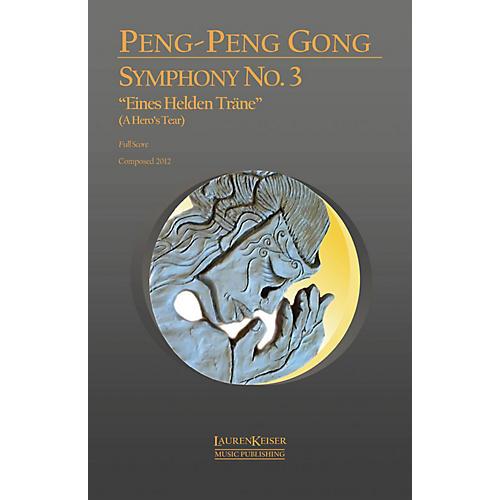 Lauren Keiser Music Publishing Symphony No. 3: Eines Helden Träne (A Hero's Tear) LKM Music Series by Peng-Peng Gong