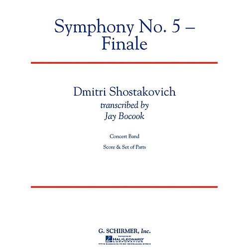 G. Schirmer Symphony No. 5 - Finale Concert Band Level 5 Composed by Dmitri Shostakovich Arranged by Jay Bocook