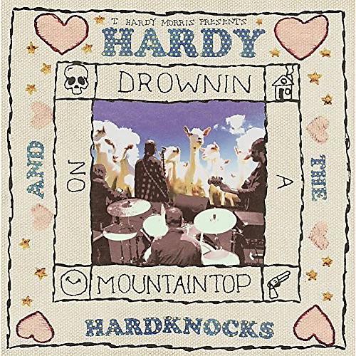 Alliance T. Hardy Morris - Hardy & the Hardknocks: Drownin on a Mountaintop