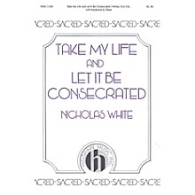 Hinshaw Music Take My Life and Let It Be Consecrated SATB composed by Nicholas White