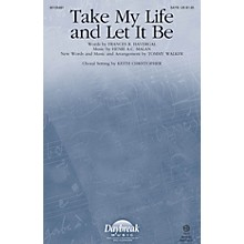 Daybreak Music Take My Life and Let It Be SATB by Tommy Walker arranged by Keith Christopher