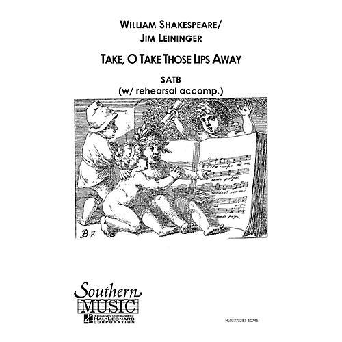 Hal Leonard Take O Take Those Lips Away (Choral Music/Octavo Secular Satb) SATB Composed by Leininger, Jim