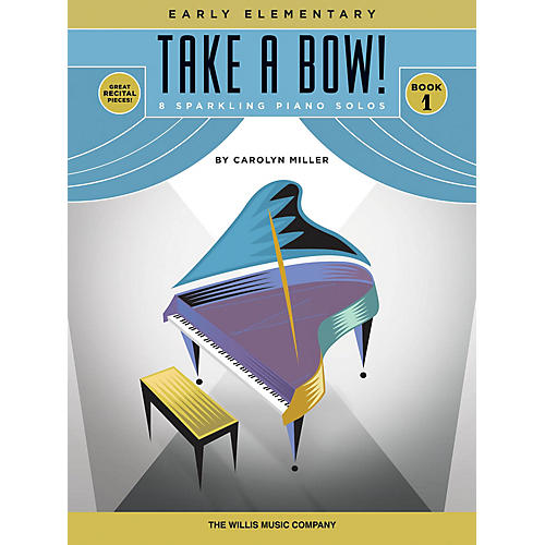 Willis Music Take a Bow! Book 1 (Early Elem Level) Willis Series Book by Carolyn Miller