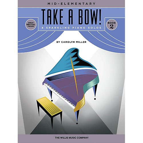 Willis Music Take a Bow! Book 2 (Mid-Elem Level) Willis Series Book by Carolyn Miller