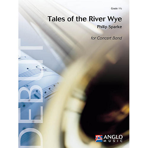 Anglo Music Press Tales of the River Wye (Grade 1.5 - Score and Parts) Concert Band Level 1.5 Composed by Philip Sparke